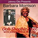 Ooh Shoobie Doo by BARBARA / OTIS,JOHNNY MORRISON (2000-09-26)