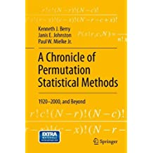 A Chronicle of Permutation Statistical Methods: 1920-2000, and Beyond by Kenneth J. Berry (2014-04-25)