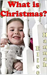 What is Christmas? God's Perfect Gift...a Picture Book for Kids (Kids Books)