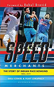 Speed Merchants: The Story of Indian Pace Bowling 1886 to 2019