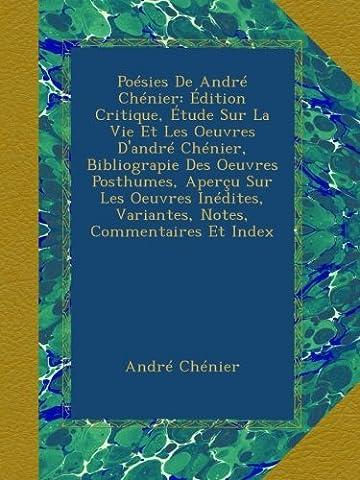 Poésies De André Chénier: Édition Critique, Étude Sur La Vie
