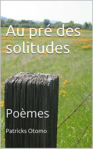 Au pré des solitudes: Poèmes