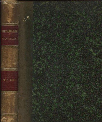L OPHTALMOLOGIE PROVINCIALE REVUE SCIENTIFIQUE ET PRATIQUE QUATRIEME à la SEPTIEME ANNEE 1907-10