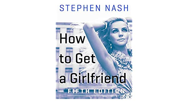 How to get a girlfriend stephen nash
