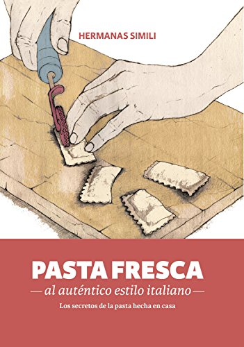 Pasta fresca al auténtico estilo italiano: Los secreto de la pasta hecha en casa (Libros con Miga nº 3) por Hermanas Simili