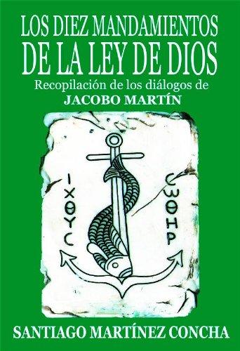 LOS DIEZ MANDAMIENTOS DE LA LEY DE DIOS. Recopilación de los diálogos de JACOBO MARTÍN