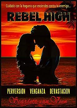 Rebel High: Cuidado con la hoguera que enciendes contra tu enemigo... (Spanish Edition) by [van Veen, Scarlett]