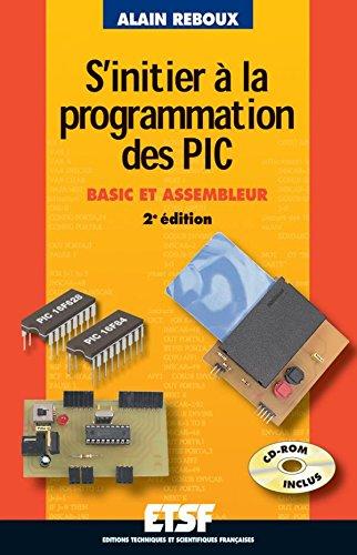 S'initier à la programmation des PIC  (+CD-Rom) : Basic et assembleur par Alain Reboux