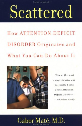 By Gabor Mate - Scattered: How Attention Deficit Disorder Originates and What You Can Do about It (Reissue)