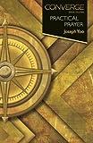 Converge Bible Studies: Practical Prayer by Joseph Yoo (2013-08-20)
