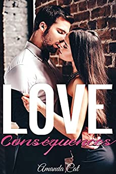 Love Conséquences (French Edition) by [Cat, Amanda]