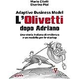 Adaptive Business Model. L'Olivetti dopo Adriano. Una storia italiana di resilienza e un modello per le startup: Con un'introduzione di Giulio Sapelli (Digitalissimo - goWare) (Italian Edition)