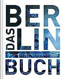 Das Berlin Buch. Highlights einer faszinierenden Stadt (KUNTH Das Buch. Highlights einer faszinierenden Stadt)