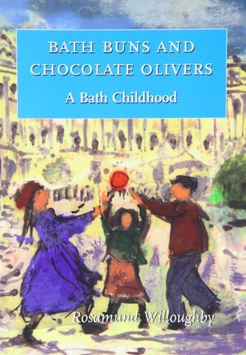 Bath Buns and Chocolate Olivers: A Bath Childhood by Rosamund Willoughby (2004-09-06)