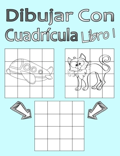 Dibujar Con Cuadrícula Libro 1: Dibujo simple para niños con sistema de cua-drícula, paso a paso, aprender a dibujar, adecu-ado para principiantes y avanzados por Alex Escuela De Dibujo