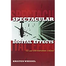 Spectacular Digital Effects: CGI and Contemporary Cinema by Kristen Whissel (2014-04-25)