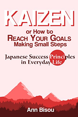 Kaizen or How to Reach Your Goals Making Small Steps: Japanese Success  Principles in Everyday Life: Quit Bad Habits, Tidy Up Your House, Loose  Weight