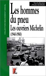 Les hommes du pneu. Tome 2 : les ouvriers Michelin. 1940-1980 par André Gueslin