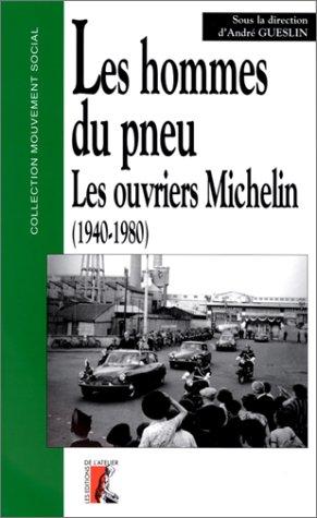 LES HOMMES DU PNEU. Les ouvriers Michelin  Clermont-Ferrand de 1940  1980