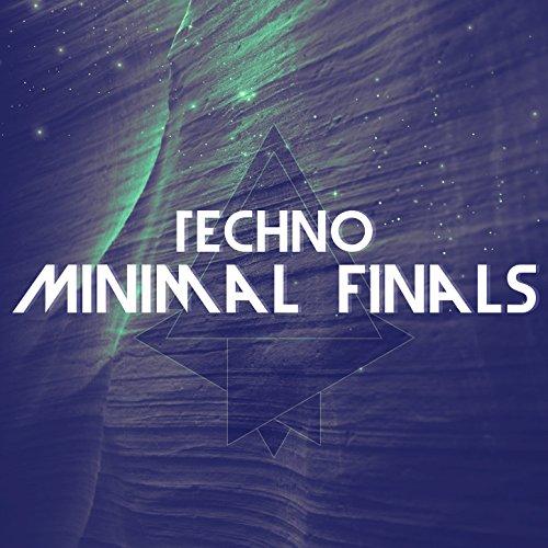 Techno Minimal Finals [Explicit]