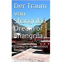 Der Traum von Shangrila -  Dream of Shangrila: journey to Autonomous Region Gharze