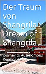 Der Traum von Shangrila -  Dream of Shangrila: journey to Autonomous Region Gharze