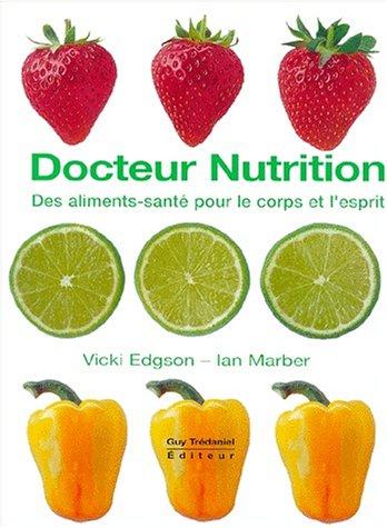 Docteur nutrition, des aliments sains pour le corps et l'esprit par Vicki Edgson