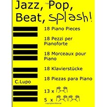 Jazz, Pop, Beat, Splash!: Piano Music for two and four Hands. 18 original Pieces