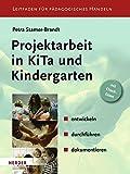 Projektarbeit in KiTa und Kindergarten: entwickeln - durchführen - dokumentieren