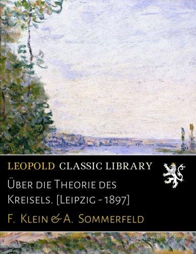 Über die Theorie des Kreisels. [Leipzig - 1897]