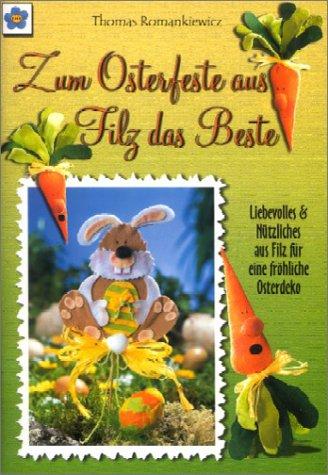 Zum Osterfeste aus Filz das Beste: Ostermotive aus Filz