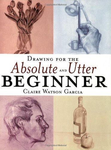 drawing-for-the-absolute-utter-beginner-by-claire-watson-garcia-28-feb-2000-paperback