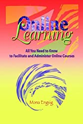 Online Learning: All You Need to Know to Facilitate and Administer Online Courses (Instructional Technology)