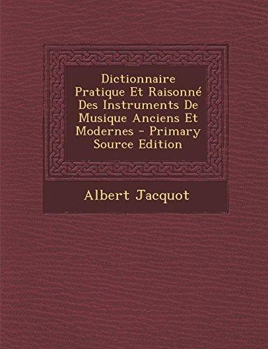 Dictionnaire Pratique Et Raisonne Des Instruments de Musique Anciens Et Modernes - Primary Source Edition par Albert Jacquot
