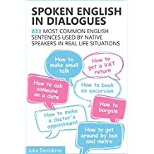Spoken English in Dialogues: 833 common English sentences used by native speakers in everyday life situations