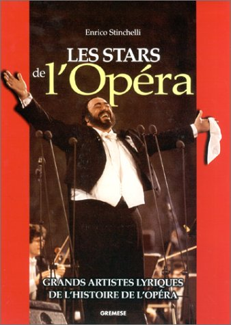 Les Stars de l'opéra : Grands artistes lyriques de l'histoire de l'opéra