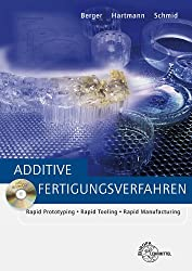 Additive Fertigungsverfahren: Rapid Prototyping, Rapid Tooling, Rapid Manufacturing