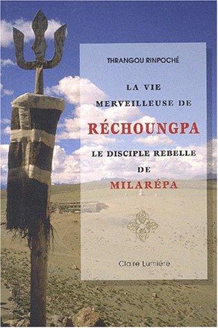 La vie merveilleuse de Réchoungpa par Thrangou R.