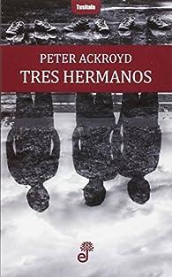 Tres hermanos par Peter Ackroyd