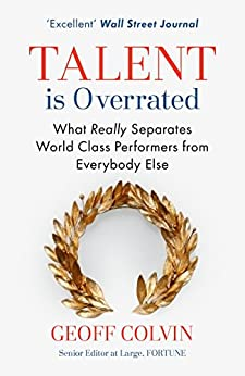 Talent is Overrated 2nd Edition: What Really Separates World-Class Performers from Everybody Else by [Colvin, Geoff]