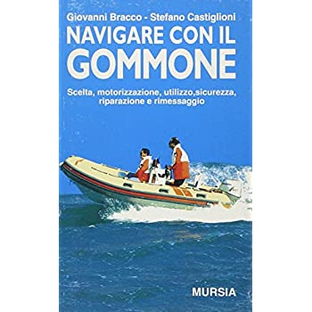 Navigare Con Il Gommone. Scelta, Motorizzazione, Utilizzo, Sicurezza, Riparazione E Rimessaggio