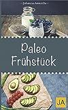 Paleo Frühstück: 30 Rezepte aus der Steinzeitküche: Abnehmen ohne Hunger schlank & glücklich mit der Steinzeit Diät - Johanna Amicella