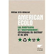 American écolo : Les américains et l'environnement : Chroniques du meilleur et du pire