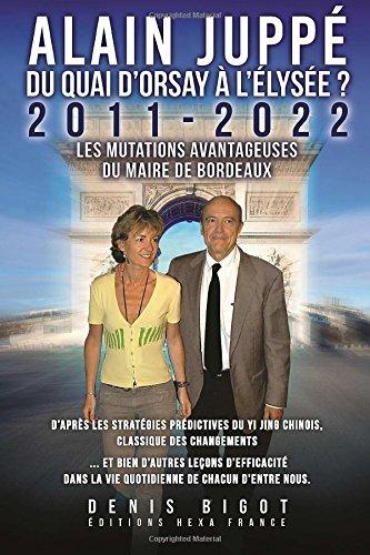 Alain Jupp du Quai d'Orsay  l'Elyse: 2011-2022 Les mutations avantageuses du Maire de Bordeaux d'aprs les stratgies prdictives du Yi Jing chinois