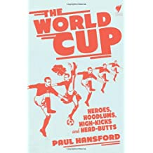 The World Cup: Heroes, hoodlums, high-kicks and head-butts