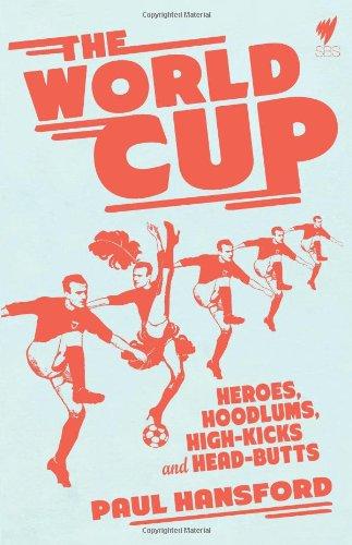 The World Cup: Heroes, Hoodlums, High-Kicks and Head-Butts por Paul Hansford