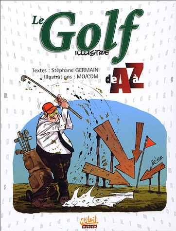 Le Golf illustré de A à Z par Stéphane Germain
