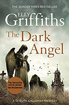 The Dark Angel: The Sunday Times Bestseller (The Dr Ruth Galloway Mysteries Book 10) (English Edition)