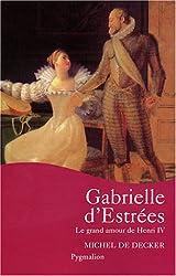 Gabrielle d'Estrées : Le grand amour de Henri IV