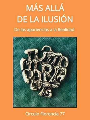Más allá de la ilusión: De las apariencias a la Realidad (Spanish Edition)